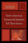 Native American Transracial Adoptees Tell Their Stories - Rita James Simon