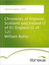 Chronicles of England, Scotland and Ireland (2 of 6): England (2 of 12) William Rufus - Raphael Holinshed