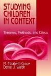 Studying Children in Context: Theories, Methods, and Ethics - M. Elizabeth Graue