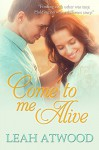 Come to Me Alive: A Contemporary Christian Romance Novel - Leah Atwood