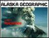 Alaskas Volcanos - Alaska Northwest Publishing, Alaska Geographic