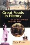 Great Feuds in History: Ten of the Liveliest Disputes Ever - Colin Evans