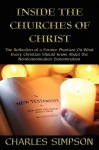 Inside the Churches of Christ: The Reflection of a Former Pharisee on What Every Christian Should Know about the Nondenomination Denomination - Charles Simpson