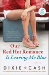 Our Red Hot Romance Is Leaving Me Blue: A Novel - Dixie Cash