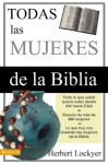 Todas las Mujeres de la Biblia (Spanish Edition) - Herbert Lockyer