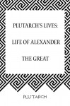 Plutarch's Lives: Life of Alexander the Great - Plutarch