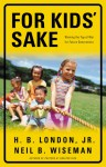 For Kids' Sake: Winning the Tug-of-War for Future Generations - H.B. London Jr., Neil B. Wiseman