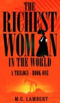 The Richest Woman in the World - A Trilogy - Book One - M.G. Lambert