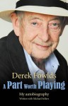A Part Worth Playing - Derek Fowlds, Michael Sellers