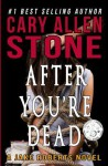 After You're Dead: A Jake Roberts Novel, Book 5 (The Jake Roberts Novels) (Volume 5) - Cary Allen Stone