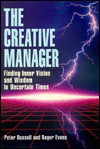 The Creative Manager: Finding Inner Vision and Wisdom in Uncertain Times - Peter Russell, Roger Evans