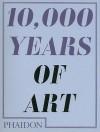10,000 Years of Art - Phaidon Press