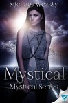 Mystical (The Mystical Trilogy Book 1) - Michael Weekly