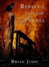 Rebecca and the Angels (The Angel Mountain Saga) - Brian John