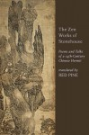 The Zen Works of Stonehouse: Poems and Talks of a 14th-Century Chinese Hermit - Stonehouse, Red Pine