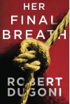 Her Final Breath (The Tracy Crosswhite Series) - Robert Dugoni
