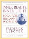 Inner Beauty, Inner Light: Yoga for Pregnant Women - Frederick Leboyer, Frederick Leboyer, B.K.S. Iyengar