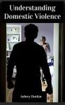 Understanding Domestic Violence - Aubrey Durkin