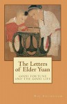 The Letters of Elder Yuan: Good Fortune and the Good Life - Raj Arumugam