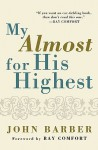My Almost for His Highest - John J. Barber, Ray Comfort