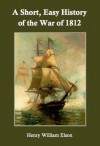 A Short, Easy History of the War of 1812 - Henry W. Elson