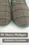 Mr Henry Mulligan - Vernon Coleman