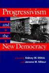 Progressivism & New Democracy - Sidney M. Milkis