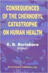 Consequences of the Chernobyl Catastrophe on Human Health - E. B. Burlakova