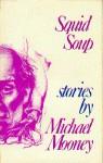 Squid Soup: Stories - Michael Mooney