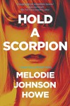 Hold a Scorpion: A Diana Poole Thriller - Melodie Johnson-Howe