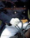 Dressage Masters: Techniques and Philosophies of Four Legendary Trainers - David Collins, Ernst Hoyos, Uwe Schulten-baumer, George Theodorescu