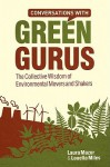 Conversations with Green Gurus: The Collective Wisdom of Environmental Movers and Shakers - Laura Mazur, Louella Miles