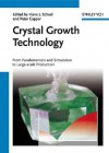 Crystal Growth Technology: From Fundamentals and Simulation to Large-Scale Production - Hans J. Scheel, Peter Capper