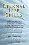 Eternal Life Skills: How to Improve Your Life Today, While Preparing for Eternity in Heaven - Rose Martin