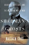 Sherman's Ghosts: Soldiers, Civilians, and the American Way of War - Matthew Carr