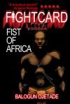 Fist of Africa - Balogun Ojetade