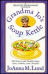 Grandma Jo's Soup Kettle: 100 Hearty and Healthy Soups, Stews, Gumbos, and Chowders ( A Healthy Exchanges Cookbook ) - JoAnna M. Lund