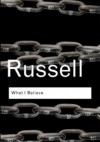 What I Believe - Bertrand Russell