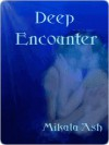 Deep Encounter - Mikala Ash