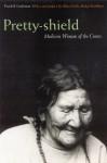 Pretty-shield (Second Edition): Medicine Woman of the Crows (Second Edition) - Frank Bird Linderman, Alma Hogan Snell, Becky Matthews