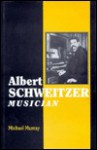 Albert Schweitzer, Musician - Michael Murray