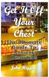 Get It Off Your Chest: The Ultimate Guide To Anxiety Disorders - John Higgins