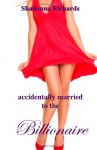 Accidentally Married to the Billionaire: (and other novellas) - Shadonna Richards