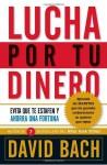 Lucha por tu dinero: Evita que te estafen y ahorra una fortuna (Spanish Edition) - David Bach