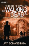 The Walking Dead 6: Roman (The Walking Dead-Serie, Band 6) - Jay Bonansinga, Robert Kirkman, Wally Anker