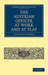The Austrian Officer at Work and at Play - Dorothea Gerard