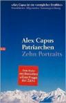 Patriarchen. Zehn Portraits - Alex Capus