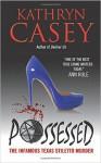 Possessed: The Infamous Texas Stiletto Murder - Kathryn Casey