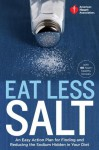 American Heart Association Eat Less Salt: An Easy Action Plan for Finding and Reducing the Sodium Hidden in Your Diet - American Heart Association