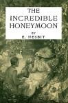 The Incredible Honeymoon - Edith Nesbit